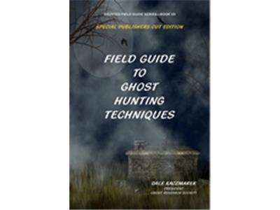Field Guide to Ghost Hunting Techniques Field Guide to Ghost Hunting Techniques
